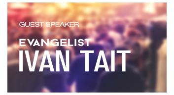 Guest Speaker Evangelist Ivan Tait